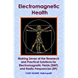 Electromagnetic Health: Making Sense of the Research and Practical Solutions for Electromagnetic Fields (EMF) and Radio Frequencies (RF) (English Edition)