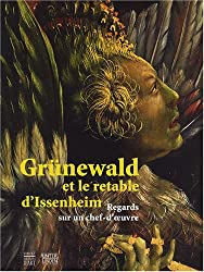 Grünewald et le retable d'Issenheim : Regards sur un chef-d'oeuvre