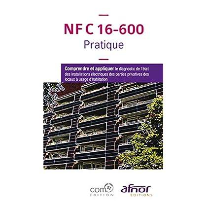 NF C 16-600 Pratique: Comprendre et appliquer le diagnostic de l'état des installations électriques des parties privatives des locaux à usage d'habitation
