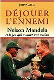 Déjouer l'ennemi - Nelson Mandela et le jeu qui a sauvé une nation