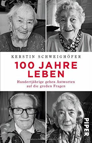 100 Jahre Leben: Hundertjährige geben Antworten auf die großen - Leben Jahre