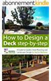How to Design A Deck Step-by-Step - A Guide to Garden Deck Planning and Landscape Design ('How to Plan a Garden' Series Book 2) (English Edition)