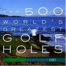 (THE 500 WORLD'S GREATEST GOLF HOLES) BY PEPER, GEORGE(AUTHOR)Paperback Apr-2003