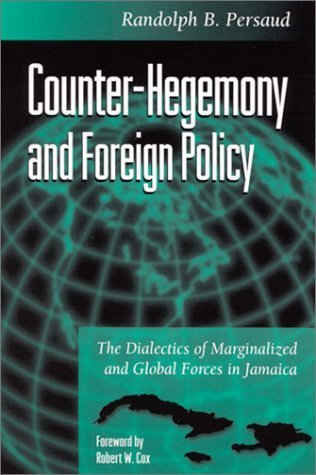 Counter-Hegemony and Foreign Policy : The Dialectics of Marginalized and Global...