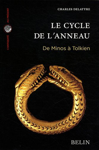 Le cycle de l'anneau : De Minos à Tolkien par Charles Delattre