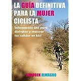 LA GUÍA DEFINITIVA PARA LA MUJER CICLISTA: Información útil para disfrutar y mejorar tus salidas en bici (Spanish Edition)