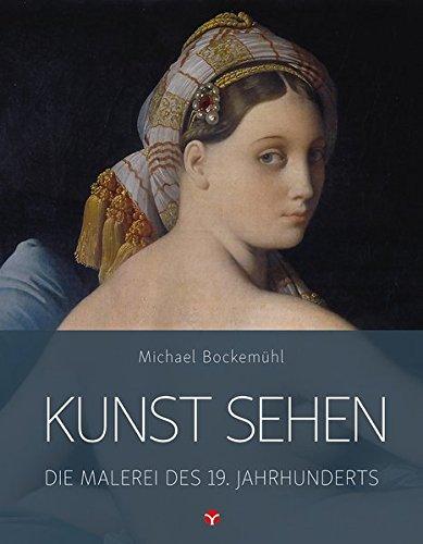 Kunst sehen - Die Malerei des 19. Jahrhunderts