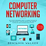 Computer Networking: The Complete Beginner's Guide to Learning the Basics of Network Security, Computer Architecture, Wireless Technology and Communications Systems: Including CISCO, CCENT, and CCNA