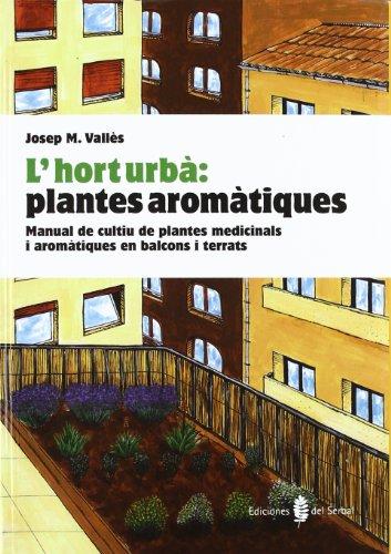 L'hort urbà: plantes aromàtiques: Manual de cultiu de plantes medicinals i aromàtiques a balcons i terrats (EL ARTE DE VIVIR)