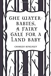 The Water-Babies, A Fairy Tale for a Land Baby by Charles Kingsley (2016-02-13)
