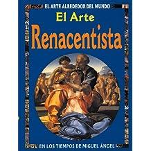 El Arte Renacentista/Renaissance Art: En Los Tiempos De Miguel Angel/In the times of Michelangelo (El Arte Alrededor Del Mundo Series)