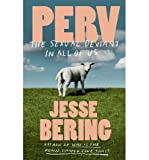 [ PERV: THE SEXUAL DEVIANT IN ALL OF US ] Perv: The Sexual Deviant in All of Us By Bering, Jesse ( Author ) Oct-2013 [ Hardcover ]