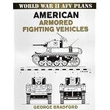 World War II AFV Plans: American Armored Fighting Vehicles (World War II Armored Fighting Vehicle Plans) by George Bradford (2007-02-01)
