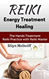 Reiki Energy Treatment Healing: The Hands Treatment  Reiki Practice with Reiki Master