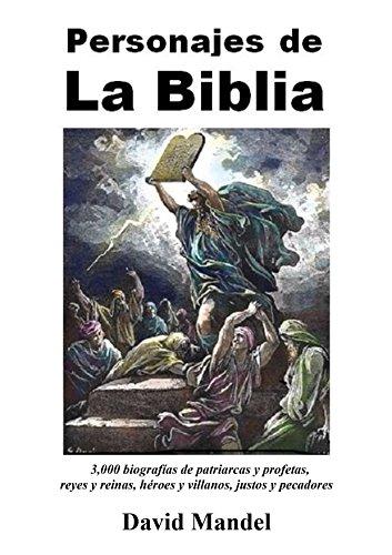 Personajes de la Biblia: 3,000 biografías  de patriarcas y profetas, reyes y reinas, héroes y villanos, justos y pecadores por David Mandel