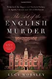 The Art of the English Murder: From Jack the Ripper and Sherlock Holmes to Agatha Christie and Alfred Hitchcock 1st edition by Worsley, Lucy (2014) Hardcover