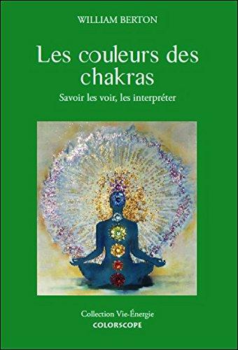 Les couleurs des chakras - Savoir les voir, les interprter