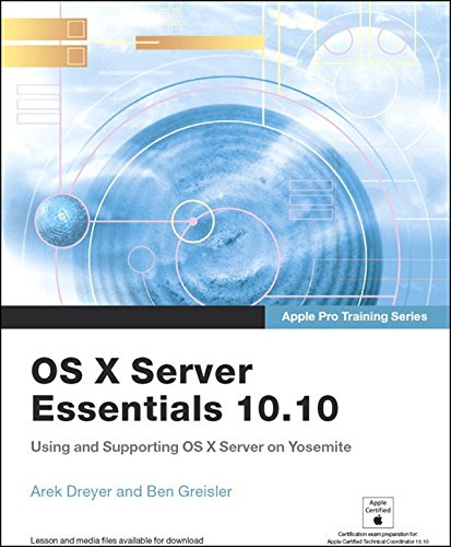Apple Pro Training Series: OS X Server Essentials 10.10: Using and Supporting OS X Server on Yosemite (English Edition) (Deployment Ios)
