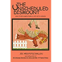 [(The Unscheduled Dismount : And Other Humor from a Life with Horses)] [By (author) Jec Aristotle Ballou] published on (January, 2010)