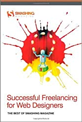 Successful Freelancing for Web Designers: The Best of Smashing Magazine 1st edition by Smashing Magazine (2011) Paperback