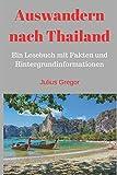Auswandern nach Thailand: Ein Lesebuch mit Fakten und Hintergrundinformationen