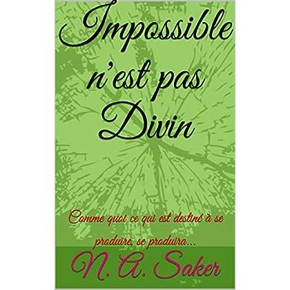 Impossible n'est pas Divin: Comme quoi ce qui est destiné à se produire, se produira...