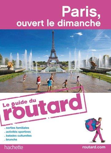 Guide du Routard Paris, ouvert le dimanche 2010/2011 par Collectif