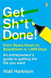 Get Sh*t Done!: From spare room to boardroom in 1,000 days by Niall Harbison (2014-06-26)