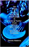 The Magic of Twelve: Polymetric Polyrhythms in Cycles of Twelve From African, Afro Cuban, and Afro Haitian Traditions (English Edition)