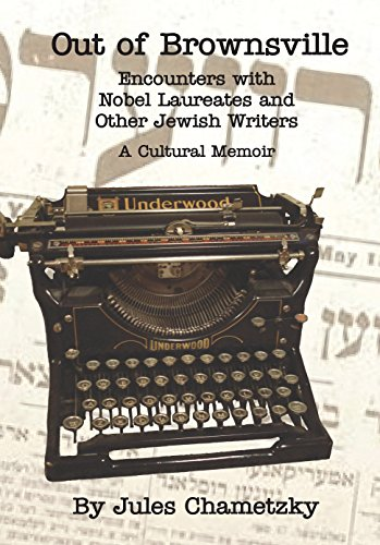 Out of Brownsville: Encounters with Nobel Laureates and Other Jewish Writers: A Cultural Memoir