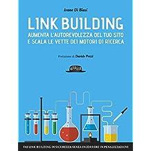 Link building. Aumenta l'autorevolezza del tuo sito e scala le vette dei motori di ricerca
