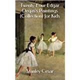 Twenty-Four Edgar Degas's Paintings (Collection) for Kids (English Edition)