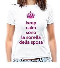 Idea Regalo - T-Shirt Addio al Nubilato Keep Calm Sono la Sorella della Sposa - Maglia Donna