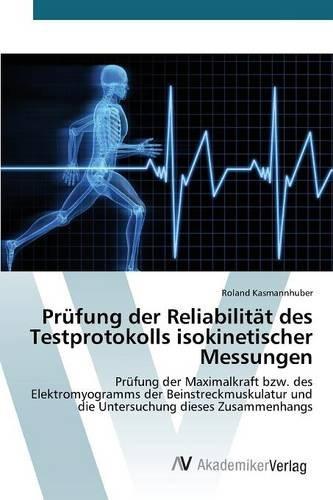 Prüfung der Reliabilität des Testprotokolls isokinetischer Messungen: Prüfung der Maximalkraft bzw. des Elektromyogramms der Beinstreckmuskulatur und die Untersuchung dieses Zusammenhangs