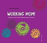 WORKING MOM!: 20 Power-Tools für den Wiedereinstieg in den Job (nicht nur für Mütter)