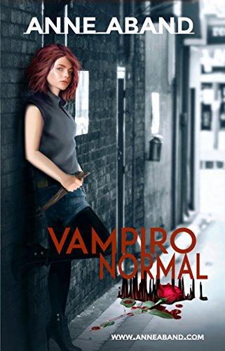 Vampiro Normal: Como afectó a una Chica Normal convertirse a Vampiro por Anne Aband