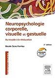 Neuropsychologie corporelle, visuelle et gestuelle: Du trouble à la rééducation