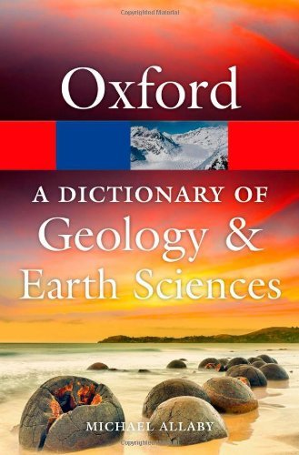 A Dictionary of Geology and Earth Sciences (Oxford Quick Reference) by Michael Allaby (2013-08-01)