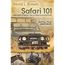 Safari 101: Hunting Africa: the Ultimate Adventure: Getting There and Back