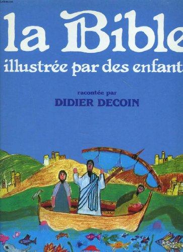 La Bible illustrée par des enfants par Didier Decoin