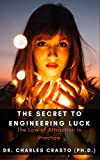 THE SECRET TO ENGINEERING LUCK: The Law of Attraction in Practice
