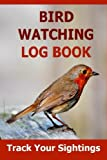 Bird Watching Log Book: Track...