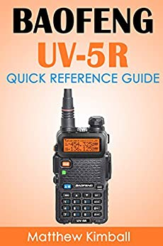 Baofeng - UV5R: Quick Reference Guide by [Kimball, Matthew]