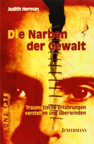 Die Narben der Gewalt: Traumatische Erfahrungen verstehen und überwinden -