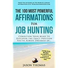 Affirmation | The 100 Most Powerful Affirmations for Job Hunting | 2 Amazing Affirmative Bonus Books Included for Job Interview & Passive Income: Condition ... the Exact Position (English Edition)