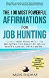 Affirmation | The 100 Most Powerful Affirmations for Job Hunting | 2 Amazing Affirmative Bonus Books Included for Job Interview & Passive Income: Condition Your Mind to Discover the Exact Position