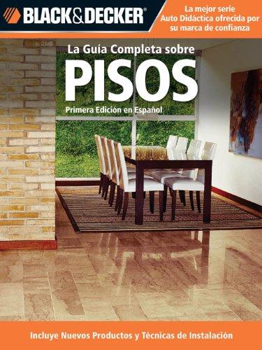 La Guia Completa sobre Pisos (Black & Decker Complete Guide) por Edgar Rojas