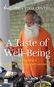 A Taste of Well-Being: Sadhguru's Insights for Your Gastrono