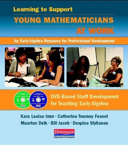Learning to Support Young Mathematicians at Work: An Early Algebra Resource for Professional Development by Catherine Twomey Fosnot (2012-08-29)