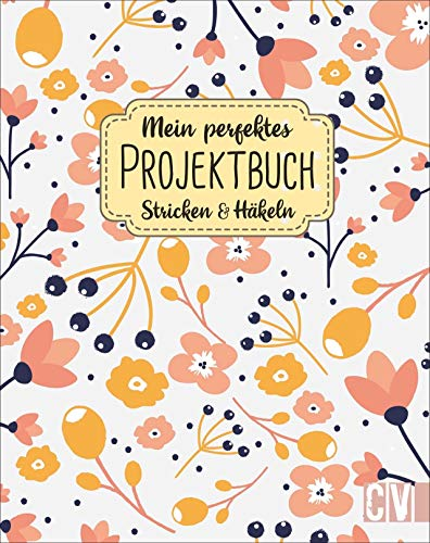 Mein perfektes Projektbuch: Stricken & Häkeln. Organisationshilfe für aktuelle und geplante Strick- & Häkelprojekte. Moodboards, Skizzen- und Notizflächen für strukturierte Handarbeiten.